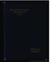 The Ninth Olympiad : being the official report of the Olympic Games of 1928 celebrated at Amsterdam / issued by the Netherlands Olympic Committee (Committee 1928) ; ed. by G. Van Rossem ; transl. by Sydney W. Fleming | Rossem, G van