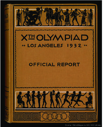 The Games of the Xth Olympiad Los Angeles 1932 : official report / publ. by the Xth Olympiade Committee of the Games of Los Angeles, USA 1932 | Jeux olympiques d'été. Comité d'organisation. (10, 1932, Los Angeles)