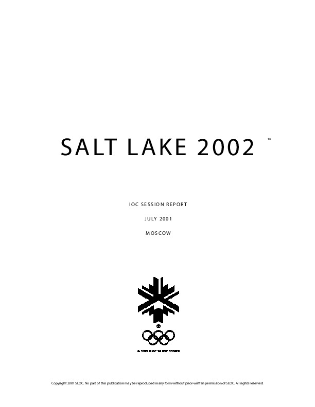 IOC session report, July 2001, Moscow : Salt Lake 2002 / Salt Lake Organizing Committee for the Olympic Winter Games of 2002 | Olympic Winter Games. Organizing Committee. 19, 2002, Salt Lake City