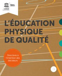 L'éducation physique de qualité : directives à l'intention des décideurs / Organisation des Nations Unies pour l'éducation, la science et la culture | UNESCO