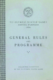 General rules and programme : VII Olympic Winter Games Cortina d'Ampezzo, 1956 / Organizing Committee of the VII Olympic Winter Games | Olympic Winter Games. Organizing Committee. 7, 1956, Cortina d'Ampezzo