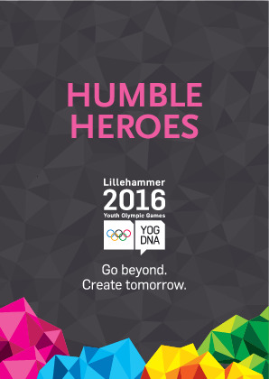 Humble heroes : Lillehammer 2016 Youth Olympic Games : go beyond, create tomorrow / Lillehammer Youth Olympic Games Organizing Committee | Winter Youth Olympic Games. Organizing Committee. 2, 2016, Lillehammer