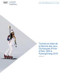Torches et relais de la flamme des Jeux Olympiques d'hiver d'Oslo 1952 à PyeongChang 2018 / Comité International Olympiques, Centre d'Etudes Olympiques | Centre d'Études Olympiques (Lausanne)