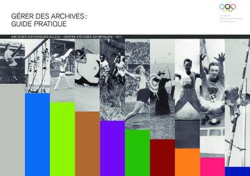 Gérer des archives : guide pratique / Comité International Olympique | International Olympic Committee