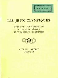 Les Jeux Olympiques : principes fondamentaux, statuts et règles, informations générales / Comité International Olympique   International Olympic Committee