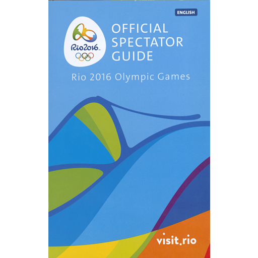 Official spectator guide : Rio 2016 Olympic Games / Rio 2016 Organising Committee for the Olympic and Paralympic Games in Rio in 2016 | Summer Olympic Games. Organizing Committee. 31, 2016, Rio de Janeiro
