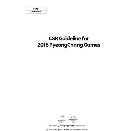 CSR guideline for 2018 PyeongChang Games / The PyeongChang Organizing Committee for the 2018 Olympic & Paralympic Winter Games | Olympic Winter Games. Organizing Committee. 23, 2018, PyeongChang