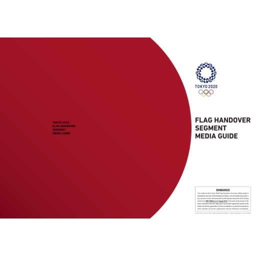 Flag handover segment media guide : Tokyo 2020 / The Tokyo Organising Committee of the Olympic and Paralympic Games | Summer Olympic Games. Organizing Committee. 32, 2020, Tokyo