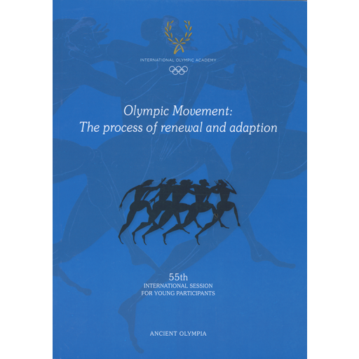 Olympic Movement : the process of renewal and adaption : 55th International session for young participants / International Olympic Academy ; ed. by Konstantinos Georgiadis   Geōrgiadēs, Kōnstantinos