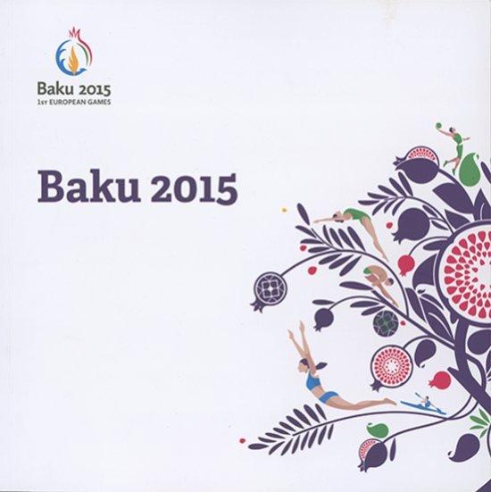 Baku 2015 : 1st European Games / Baku 2015 European Games Organising Committee | European Games. 1, Baku, 2015