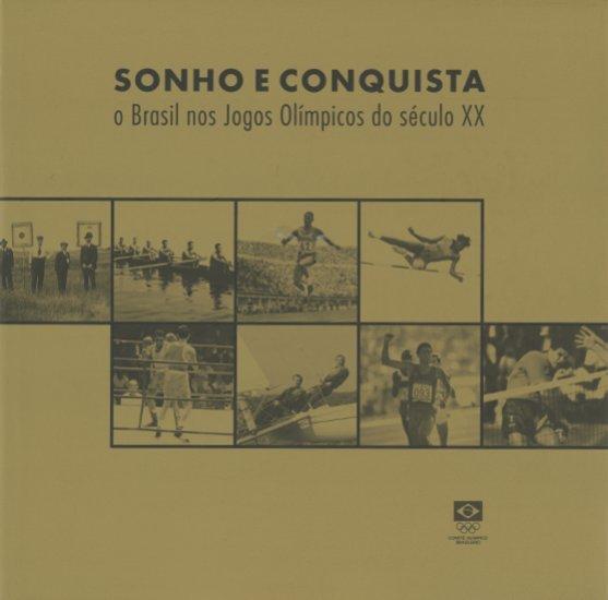 Sonho e conquista : o Brasil nos Jogos Oímpicos do século XX / Comitê Olímpico Brasileiro | Comitê Olímpico Brasileiro