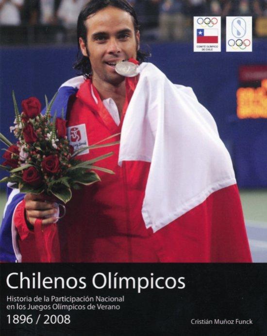 Chilenos Olímpicos : historia de la participación nacional en los Juegos Olímpicos de Verano : 1896-2008 / Cristián Muñoz Funck | Muñoz Funck, Cristián Salvador