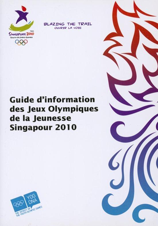 Singapore 2010 Youth Olympic Games info guide = Guide d'information des Jeux Olympiques de la Jeunesse Singapour 2010 / Singapore Youth Olympic Games Organising Committee | Jeux olympiques de la jeunesse d'été. Comité d'organisation. 1, 2010, Singapour