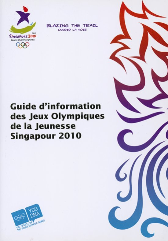 Singapore 2010 Youth Olympic Games info guide = Guide d'information des Jeux Olympiques de la Jeunesse Singapour 2010 / Singapore Youth Olympic Games Organising Committee | Summer Youth Olympic Games. Organizing Committee. 1, 2010, Singapour