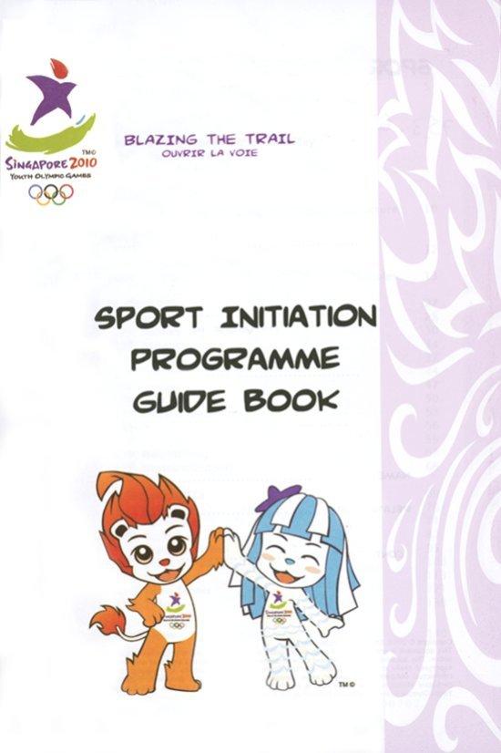 Sport initiation programme guide book : Singapore 2010 Youth Olympic Games / Singapore Youth Olympic Games Organising Committee | Jeux olympiques de la jeunesse d'été. Comité d'organisation. 1, 2010, Singapour