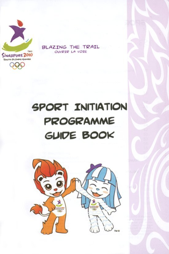 Sport initiation programme guide book : Singapore 2010 Youth Olympic Games / Singapore Youth Olympic Games Organising Committee | Summer Youth Olympic Games. Organizing Committee. 1, 2010, Singapour