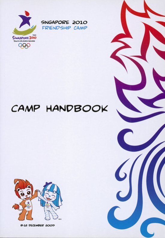 Camp handbook : Singapore 2010 friendship camp : 8-12 December 2009 / Singapore Youth Olympic Games Organising Committee | Summer Youth Olympic Games. Organizing Committee. 1, 2010, Singapour