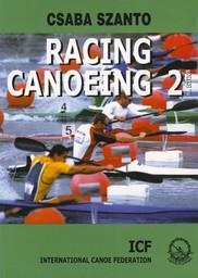 Racing canoeing / Csaba Szanto ; International Canoe Federation | Szanto, Csaba