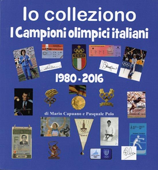 Io colleziono : i campioni olimpici italiani : 1980 - 2016 / Mario Capuano   Polo, Pasquale