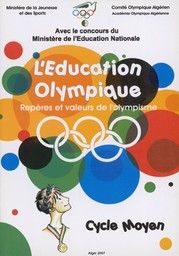 L'éducation olympique : repères et valeurs de l'olympisme : cycle moyen = ... / réd. et coord. Daho Mohamed... [et al.] | Comité olympique algérien