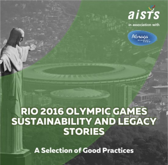 Rio 2016 Olympic Games sustainability and legacy stories : a selection of good practices / AISTS (International Academy of Sports Science and Technology) | Académie internationale des sciences et techniques du sport