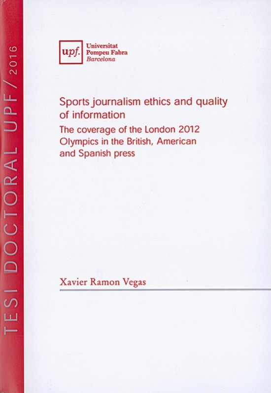 Sports journalism ethics and quality of information : the coverage of the London 2012 Olympics in the British, American and Spanish press / Xavier Ramon Vegas   Ramon, Xavier