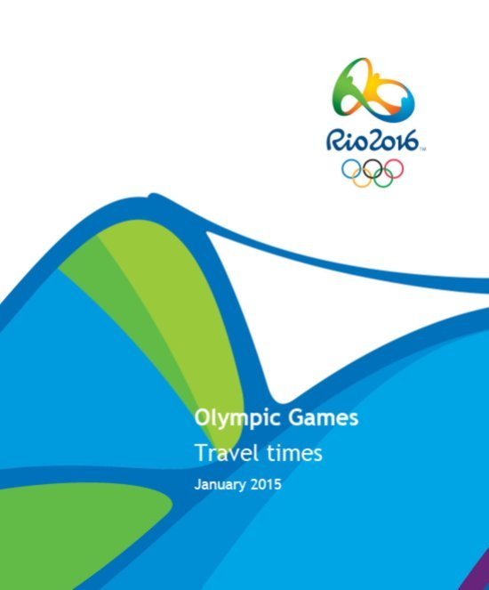 Olympic Games travel times : Rio 2016 / Rio 2016 Organising Committee for the Olympic and Paralympic Games | Jeux olympiques d'été. Comité d'organisation. 31, 2016, Rio de Janeiro