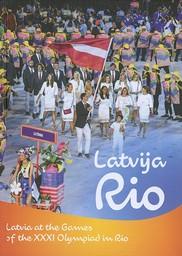 Latvija Rio : Latvia at the Games of the XXXI Olympiad in Rio / Dainis Caune... [et al.]   Caune, Dainis