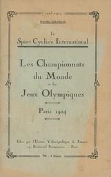 Le sport cycliste international : les championnats du monde et les Jeux Olympiques : Paris 1924 / Daniel Gousseau   Gousseau, Daniel