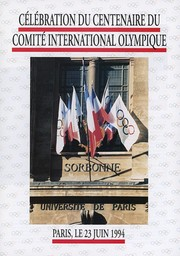 Célébration du centenaire du Comité International Olympique : Paris, le 23 juin 1994 : 23 juin 1994, Lausanne, Capitale olympique / Comité International Olympique | International Olympic Committee