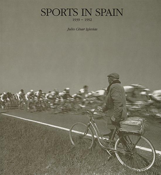 Sports in Spain : 1939 - 1992 / text by Julio César Iglesias   Iglesias, Julio César