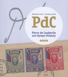 PdC : Pierre de Coubertin and Olympic philately / Rüdiger Fritz, Volker Kluge | Kluge, Volker