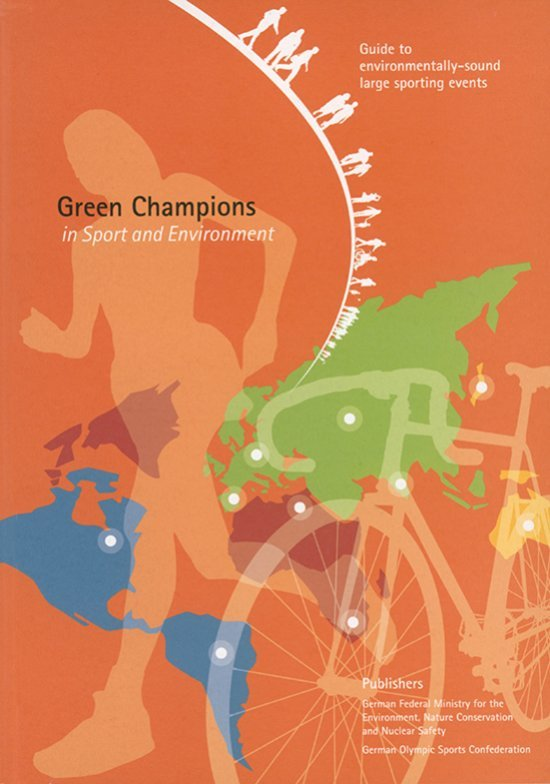 Green champions in sport and environment : guide to environmentally-sound large sporting events / German Federal Ministry for the Environment, Nature Conservation and Nuclear Safety | Sahler, Gertrud