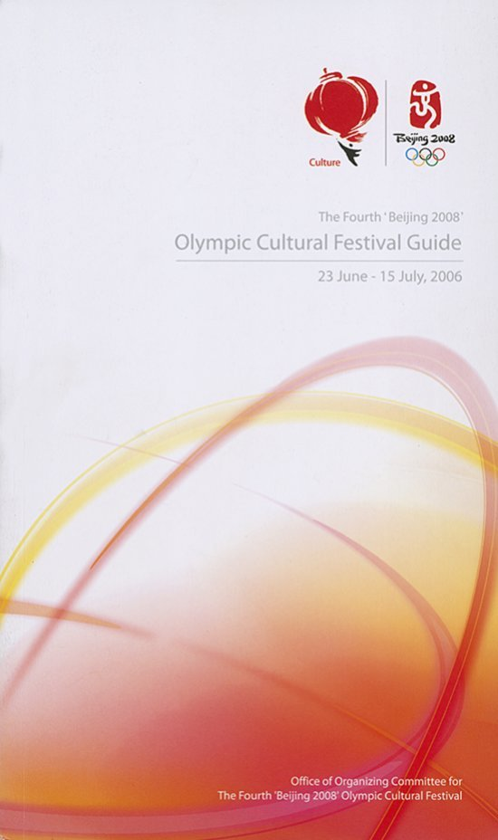 Olympic cultural festival guide : 23 June - 15 July, 2006 : the fourth 'Beijing 2008' = ... / Office of Organizing Committee for the fourth 'Beijing 2008 Olympic Cultural Festival | Summer Olympic Games. Organizing Committee. 29, 2008, Beijing