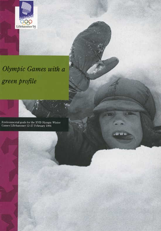 Olympic Games with a green profile : environmental goals for the XVII Olympic Winter Games : Lillehammer 12-27 February 1994 / Lillehammer OL'94 AS, The Norwegian Ministry of the Environment | Jeux olympiques d'hiver. Comité d'organisation. 17, 1994, Lillehammer