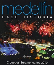 IX Juegos suramericanos 2010 : Medellín hace historia / Esperanza Palacio Molina, Clemencia Anaya Maya, Hugo Andrei Buitrago Trujillo   Anaya Maya, Clemencia