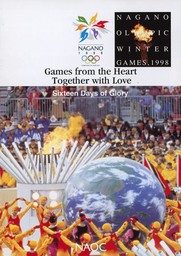 Games from the heart, together with love : sixteen days of glory : Nagano Olympic Winter Games, 1998 / The Organizing Committee for the Olympic Winter Games | Jeux olympiques d'hiver. Comité d'organisation. (18, 1998, Nagano)