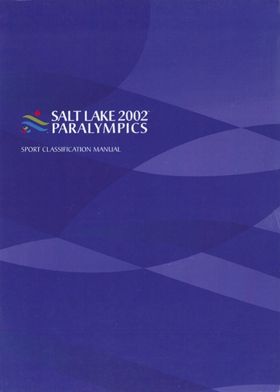 Paralympic sport classification manual : 7 September 2001 : provided to the National Paralympic Committees by the Salt Lake Organizing Committee for the 2002 Paralympic Winter Games : Salt Lake 2002 Paralympics / The Salt Lake Organizing Committee for the 2002 Paralympic Winter Games | Jeux olympiques d'hiver. Comité d'organisation. 19, 2002, Salt Lake City
