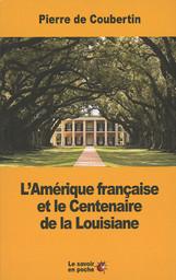 L'Amérique française et le centenaire de la Louisiane : Pierre de Coubertin | Coubertin, Pierre de