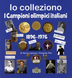 Io colleziono : i campioni olimpici italiani : 1896 - 1976 / Mario Capuano e Pasquale Polo   Polo, Pasquale