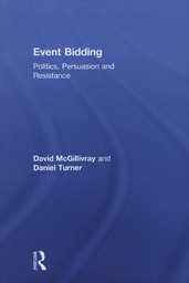 Event bidding : politics, persuasion and resistance / David McGillivray and Daniel Turner | Turner, Daniel