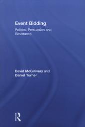 Event bidding : politics, persuasion and resistance / David McGillivray and Daniel Turner | Turner, Daniel