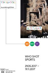 Who shot sports : Blitzlicht : 29.05.2017-19.11.2017 : Ausstellungsführer / Das Olympische Museum, Abteilung Museumspädagogik und kulturelle Programme   Musée olympique (Lausanne). Unité programmes culturels et éducatifs