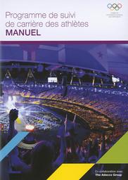 Programme de suivi de carrière des athlètes : manuel / Comité International Olympique | International Olympic Committee