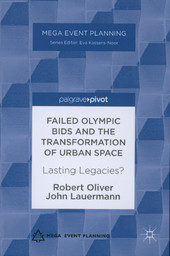 Failed Olympic bids and the transformation of urban space : lasting legacies ? / Robert Oliver, John Lauermann | Lauermann, John