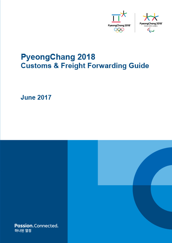 Customs & freight forwarding guide : PyeongChang 2018 / The PyeongChang Organizing Committee for the 2018 Olympic & Paralympic Winter Games | Olympic Winter Games. Organizing Committee. 23, 2018, PyeongChang