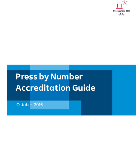Press by number accreditation guide : PyeongChang 2018 : October 2016 / The PyeongChang Organising Committee for the XXIII Olympic Winter Games | Olympic Winter Games. Organizing Committee. 23, 2018, PyeongChang