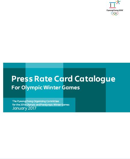 Press rate card catalogue for Olympic Winter Games : PyeongChang 2018 / The PyeongChang Organising Committee for the 2018 Olympic and Paralympic Winter Games | Olympic Winter Games. Organizing Committee. 23, 2018, PyeongChang