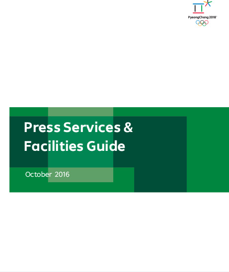 Press services & facilities guide : PyeongChang 2018 : October 2016 / The PyeongChang Organizing Committee for the 2018 Olympic & Paralympic Winter Games | Olympic Winter Games. Organizing Committee. 23, 2018, PyeongChang