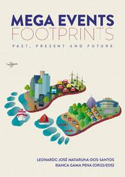 Mega events footprints : past, present and future = As pegadas dos megaeventos = Las huellas de los mega eventos / org. by Leonardo José Mataruna-dos-Santos... [et al.] | Maturana-dos-Santos, Leonardo José